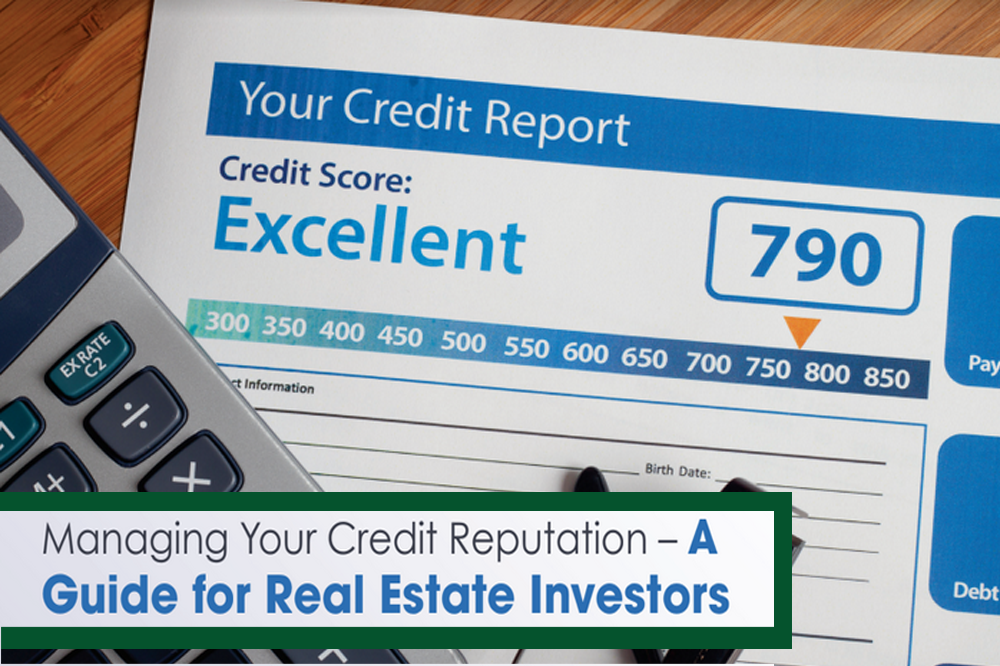 Managing Your Credit Reputation – A Guide for Real Estate Investors